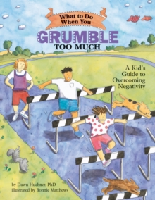 Image for What to Do When You Grumble Too Much : A Kid's Guide to Overcoming Negativity