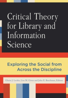 Image for Critical theory for library and information science: exploring the social from across the disciplines