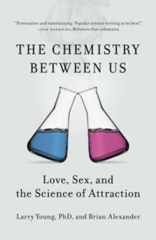 Image for The chemistry between us  : love, sex, and the science of attraction