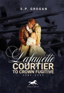 Image for Lafayette : Courtier to Crown Fugitive, 1757-1777