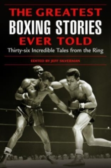 Image for The greatest boxing stories ever told  : thirty-six incredible tales from the ring