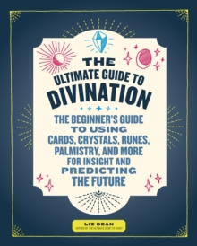 Image for The ultimate guide to divination  : the beginner's guide to using cards, crystals, runes, palmistry, and more for insight and predicting the future