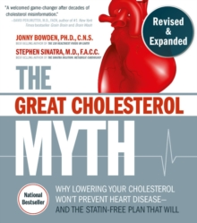 Image for The great cholesterol myth  : why lowering your cholesterol won't prevent heart disease - and the statin-free plan that will