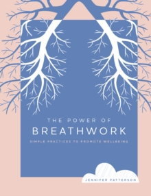 Image for The power of breathwork  : simple practices to promote wellbeing