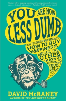 Image for You Are Now Less Dumb : How to Conquer Mob Mentality, How to Buy Happiness, and All the Other Ways to Ou tsmart Yourself
