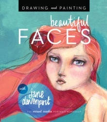 Image for Drawing and painting beautiful faces  : a mixed-media portrait workshop