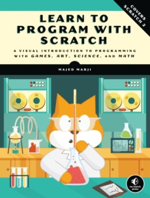 Image for Learn to program with Scratch: a visual introduction to programming with art, science, math and games