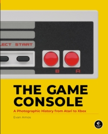Image for The game console  : a photographic history from Atari to Xbox
