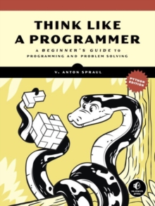 Image for Think like a programmer  : a beginner's guide to programming and problem solving