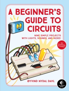 Image for A beginner's guide to circuits  : nine simple projects with lights, sounds, and more!