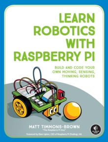 Image for Learn robotics with Raspberry Pi  : build and code your own moving, sensing, thinking robots