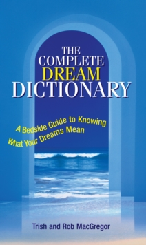 Image for The complete dream dictionary  : a bedside guide to knowing what your dreams mean
