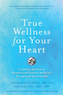 Image for True wellness for your heart  : combine the best of Western and Eastern medicine for optimal heart health