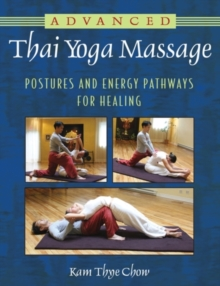 Image for Advanced Thai yoga massage  : postures and energy pathways for healing