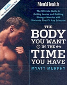 Image for The body you want in the time you have  : the ultimate guide to getting leaner and building muscle with workouts that fit any schedule