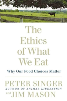 Image for The ethics of what we eat  : why our food choices matter