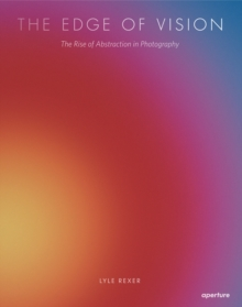 Image for The edge of vision  : the rise of abstraction in photography
