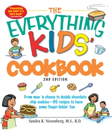 Image for The everything kids' cookbook  : from mac 'n cheese to double chocolate chip cookies - 90 recipes to have some finger-lickin' fun