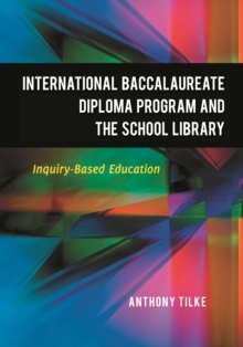 Image for The International Baccalaureate Diploma Program and the School Library: Inquiry-Based Education