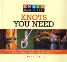Image for Knots you need  : step-by-step instructions for more than 100 of the best sailing fishing, climbing, camping, and decorative knots
