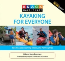 Image for Knack Kayaking for Everyone : Selecting Gear, Learning Strokes, And Planning Trips