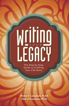 Image for Writing Your Legacy : The Step-by-Step Guide to Crafting Your Life Story