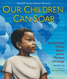 Our children can soar  : a celebration of Rosa, Barack, and the pioneers of change