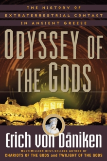 Image for Odyssey of the gods  : the history of extraterrestrial contact in ancient Greece
