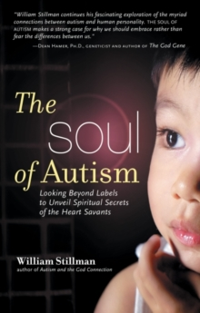 Soul of Autism: Looking Beyond Labels to Unveil Spiritual Secrets of the Heart Savants -