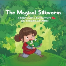 Image for The Magical Silkworm : A Story about a Birthday Gift Told in English and Chinese