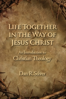 Image for Life together in the way of Jesus Christ  : an introduction to Christian theology