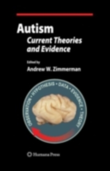 Autism: current theories and evidence - Zimmerman, Andrew