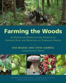 Image for Farming the woods  : an integrated permaculture approach to growing food and medicinals in temperate forests