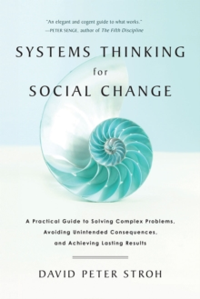 Image for Systems thinking for social change  : a practical guide to solving complex problems, avoiding unintended consequences, and achieving lasting results