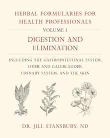 Image for Herbal formularies for health professionalsVolume I,: Digestion and elimination, including the gastrointestinal system, liver and gallbladder, urinary system, and the skin