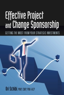 Image for Effective Project and Change Sponsorship : Getting the Most from Your Strategic Investments