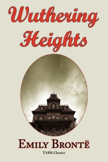 Image for Wuthering Heights : Emily Bronte 's Classic Masterpiece - Complete Original Text