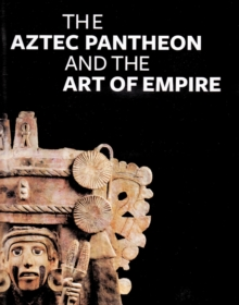 Image for The Aztec pantheon and the art of empire