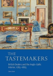 Image for The Tastemakers - British Dealers and the Anglo-Gallic Interior, 1785-1865