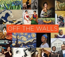 Image for Off the walls  : inspired re-creations of iconic artworks