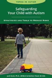 Image for Safeguarding Your Child with Autism: Strategies and Tools to Reduce Risks