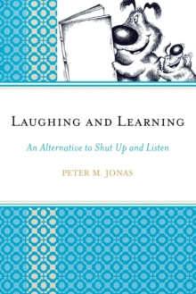 Image for Laughing and Learning : An Alternative to Shut Up and Listen