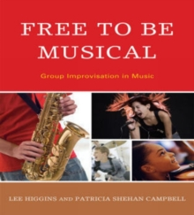 Image for Free to Be Musical : Group Improvisation in Music