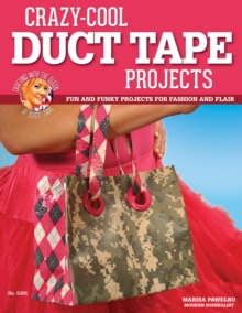 Image for Crazy-Cool Duct Tape Projects: Fun and Funky Projects for Fashion and Flair