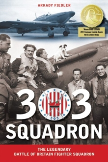 Image for 303 squadron  : the legendary Battle of Britain fighter squadron