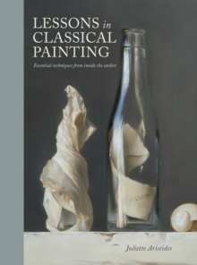 Image for Lessons in classical painting  : essential techniques from inside the atelier