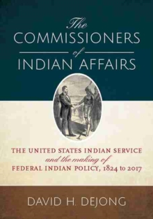 Image for The Commissioners of Indian Affairs : The United States Indian Service and the Making of Federal Indian Policy, 1824 to 2017