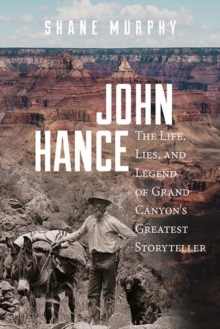 Image for John Hance : The Life, Lies, and Legend of Grand Canyon's Greatest Storyteller