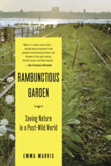 Image for Rambunctious garden  : saving nature in a post-wild world