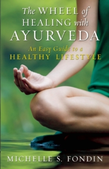 Image for The wheel of healing with Ayurveda  : an easy guide to a healthy lifestyle